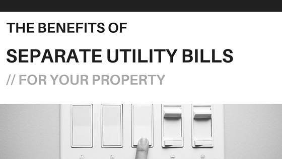 The Benefits Of Separate Utility Bills For Your Property