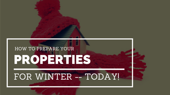 How To Prepare Your Properties For Winter — Today!