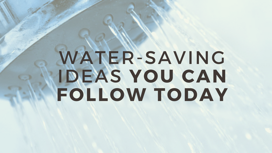 Water-Saving Ideas You Can Follow Today