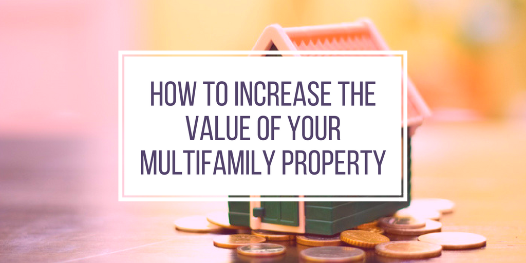How To Increase The Value Of Your Multifamily Property